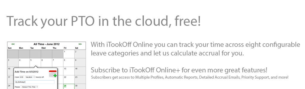 Track your PTO in the cloud, free! Track your time across eigh configurable leave categories and subscribe for even more great features!